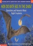 How Do Bats See in the Dark: Questions and Answers About Night Creatures (Berger, Melvin. Scholastic Question and Answer Series.) (0439193753) by Berger, Melvin