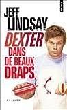 echange, troc Jeff Lindsay - Dexter dans de beaux draps