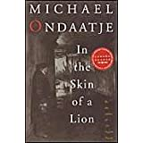 In the Skin of a Lionby Michael Ondaatje