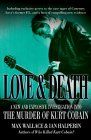 Max Wallace Love and Death: The Murder of Kurt Cobain: The Music of Kurt Cobain