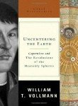 Uncentering The Earth: Copernicus and the Revolutions of the Heavenly Spheres: Copernicus and the Revolution of the Heavenly Spheres (0753822350) by William T. Vollmann