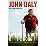 My Life in and out of the Rough: The Truth Behind All That Bull**** You Think You Know About Me ~ John Daly
