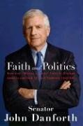 Faith and Politics: How the 'Moral Values' Debate Divides America and How to Move Forward Together, SENATOR JOHN DANFORTH