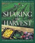 Sharing the Harvest A Guide to Community Supported AgricultureElizabeth Van Henderson
