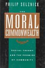 The Moral Commonwealth: Social Theory and the Promise of Community (0520052463) by Philip Selznick