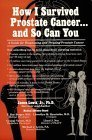 How I Survived Prostate Cancer...And So Can You: A Guide for Diagnosing and Treating Prostate Cancer