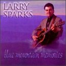 Larry Sparks - Blue Mountain Memories - Zortam Music