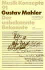 Gustav Mahler. Der unbekannte Bekannt...