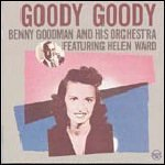 Goody Goody by Benny Goodman and Helen Ward