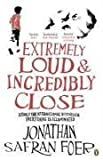 Jonathan Safran Foer Extremely Loud and Incredibly Close by Safran Foer, Jonathan (2006)