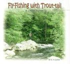 Fly Fishing with Trout-Tail: A Child's Journey [Hardcover]