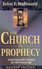 The Church in Prophecy: Exploring God's Purpose for the Present Age (082543968X) by John F. Walvoord