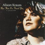 When You Say Nothing At All - Alison Krauss n Keith Whitl...