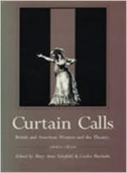 Curtain Calls: American and British Women in the Theatre, 1670-1820