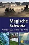 Magische Schweiz: Wanderungen zu Orten der Kraft -