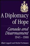 img - for A Diplomacy of Hope: Canada and Disarmament, 1945-1988 book / textbook / text book