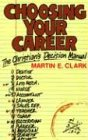 Choosing Your Career: The Christian's Decision Manual, Martin E. Clark