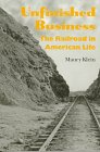 Unfinished Business: The Railroad in American Life (0874516919) by Klein, Maury