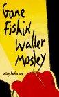 Gone Fishin : An Easy Rawlins Novel, WALTER MOSLEY