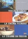 Tessiner Küche -La Cucina Ticinese - La Cuisine du Tessin