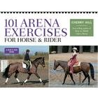 101 Arena Exercises: A Ringside Guide for Horse & Rider 101 Arena Exercises