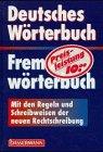 Deutsches Wörterbuch. Fremdwörterbuch. Mit den Regeln und Schreibweisen der neuen Rechtschreibung