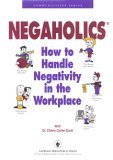Negaholics: How to Handle Negativity in the Workplace