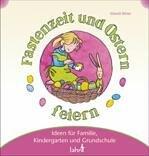 Mit Kindern Fastenzeit und Ostern feiern: Ideen für Familie, Kindergarten und Grundschule - Elsbeth Bihler