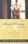 It Wasn't All Dancing and Other Stories (Deep South Books) by Mary Ward Brown