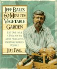 Jeff Balls 60-Minute Vegetable Garden: Just One Hour a Week for the Most Productive Vegetable Garden Possible