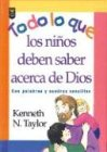 Todo lo que los Niños deben saber acerca de Dios: Everything aChild Should Know About God (0789904195) by Taylor, Kenneth N.