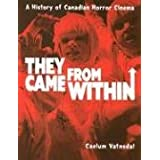 They Came From Within: A History of Canadian Horror Cinemaby Caelum Vatnsdal