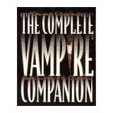 The Complete Vampire Companion: Legend and Lore of the Living Dead ~ Rosemary Ellen Guiley