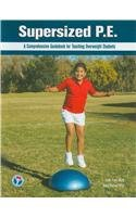 Supersized P.E.: A Comprehensive Guidebook for Teaching Overweight Students