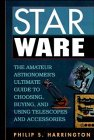 Star Ware: The Amateur Astronomer's Ultimate Guide to Choosing, Buying, and Using Telescopes and Accessories, Philip S. Harrington