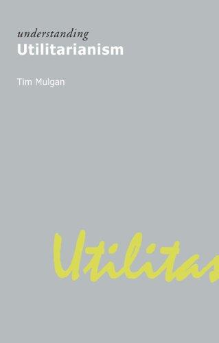 Understanding Utilitarianism (Understanding Movements in Modern Thought)