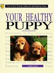 img - for Your Healthy Puppy(oop) (Cats and Dogs: A Basic Training, Caring and Understanding Library) book / textbook / text book