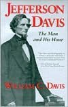 Jefferson Davis: The Man and His Hour (0060923261) by Davis, William C.