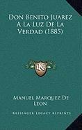 Don Benito Juarez a la Luz de La Verdad (1885)
