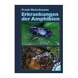 """Erkrankungen der Amphibienvon """"Frank Mutschmann"""""""