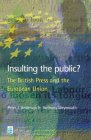 Insulting the Public?: The British Press and the European Union Peter J. Anderson