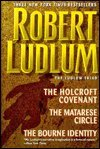 Robert Ludlum Three Complete Novels, the Ludlum Triad: The Holcroft Covenant/ the Matarese Circle/ the Bourne Identity