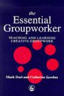 Mark Doel The Essential Groupworker: Teaching and Learning Creative Groupwork