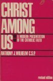 Christ among us: A modern presentation of the Catholic faith, ANTHONY J WILHELM