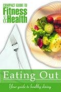 Eating Out: Your Pocket Guide To Healthy Dining (Mayo Clinic Compact Guides To Health)