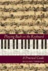 Playing Bach on the Keyboard: A Practical Guide (1574670840) by Richard Troeger