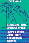 img - for Globalization, State, Identity & Difference: Toward a Critical Social Theory of International Relations book / textbook / text book