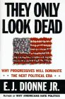 They Only Look Dead: Why Progressives Will Dominate the Next Political Era (0684807688) by E.J. Dionne