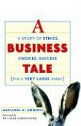 A Business Tale: A Story of Ethics, Choices, Success --...