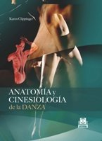 Anatomia Y Cinesiologia De La Danza / Anatomy and Kinesiology of Dance, by Karen Clippinger